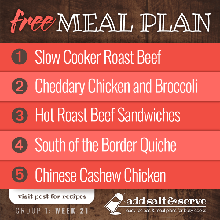 Meal Plan for Week 21 (Group 1) Roast Beef, Cheddary Chicken and Broccoli over Puff Pastry, Hot Roast Beef Sandwiches, South of the Border Quiche, and Chinese Cashew Chicken - Visit Add Salt & Serve for Recipes