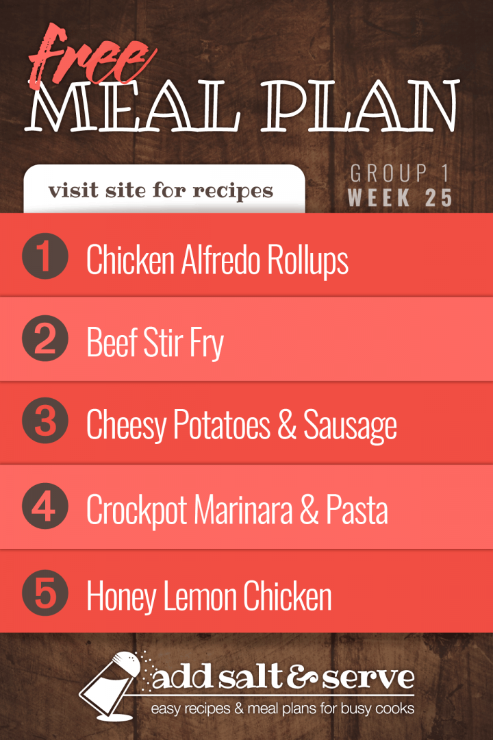 Free Meal Plan for Week 25 (Group 1): Chicken Alfredo Roll Ups, Beef Stir Fry, Cheesy Potatoes and Sausage, Crockpot Marinara Sauce over Pasta, and Baked Honey and Lemon Chicken