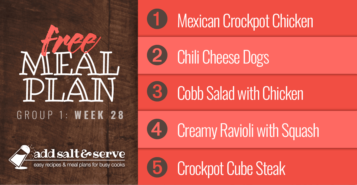 Free Meal Plan for Week 28 (group 1): Easy Mexican-style Crockpot Chicken, Chili Cheese Dogs, Cobb Salad, Creamy Cheese Ravioli with Summer Squash, Crockpot Cube Steak with Gravy