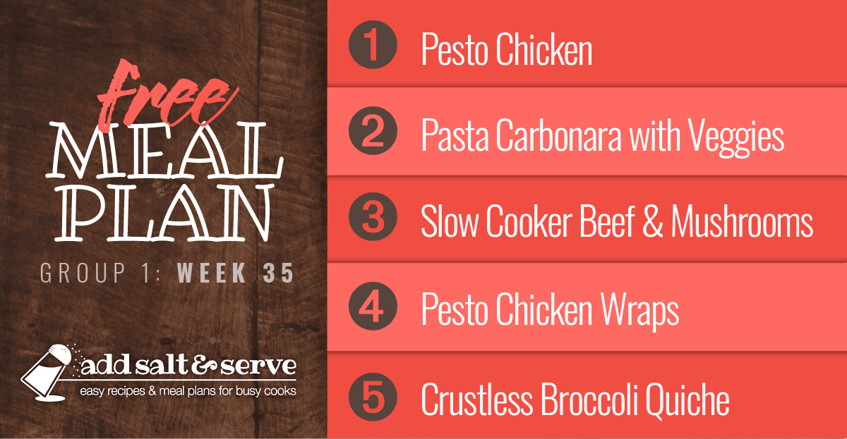 Meal Plan for Week 35 (Group 1): Pesto Chicken, Pasta Carbonara with Tomatoes, Slow Cooker Beef & Mushrooms, Pesto Chicken Wraps, Crustless Broccoli Quiche