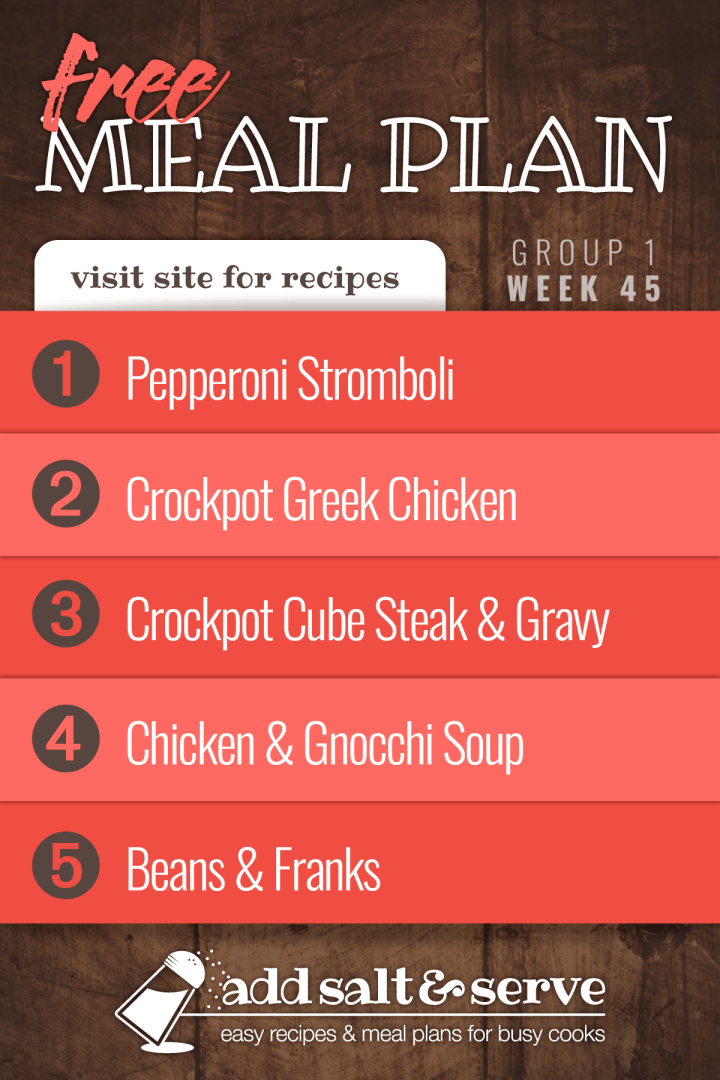 Meal Plan for Week 45 (Group 1): Pepperoni Stromboli with Marinara Sauce, Crockpot Greek Chicken, Crockpot Cube Steak and Gravy, Chicken and Gnocchi Soup, Beans and Franks